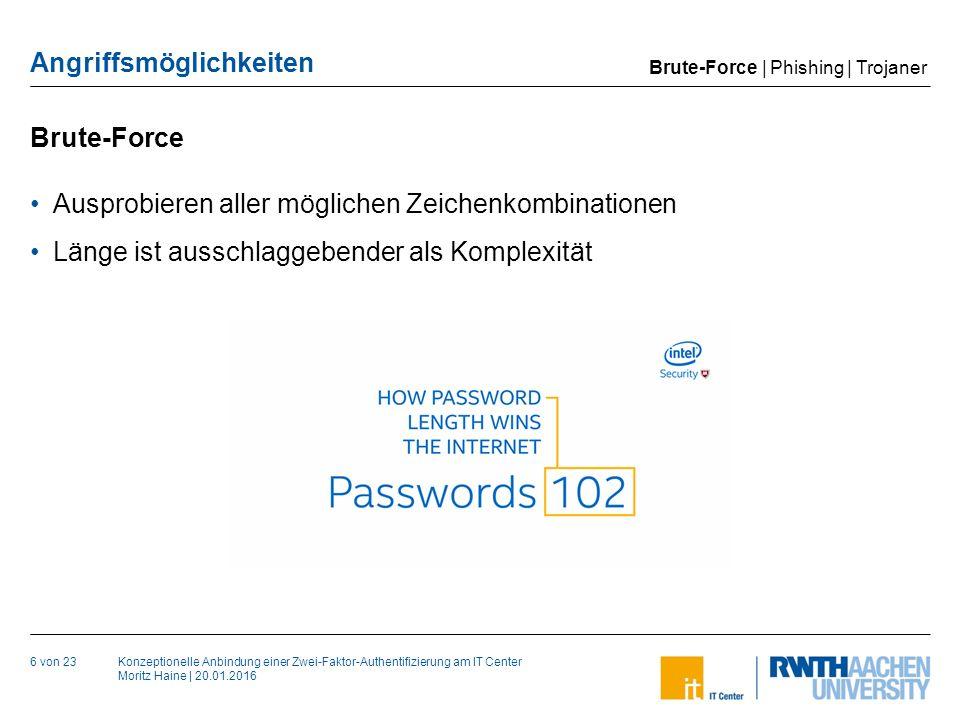 Konzeptionelle Anbindung einer Zwei-Faktor-Authentifizierung am IT Center Moritz Haine   20.01.2016 Angriffsmöglichkeiten Phishing 7 von 23 Betrugsversuch bei dem auf Nutzerdaten abgezielt wird Erfolg durch Unwissenheit des Nutzers Brute-Force   Phishing   Trojaner