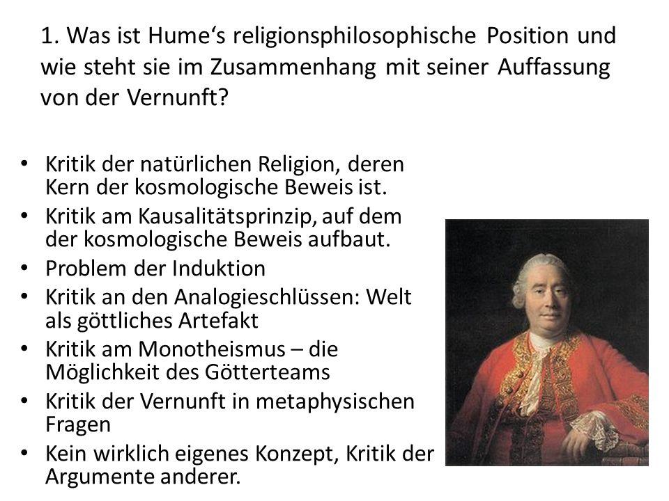 1. Was ist Hume's religionsphilosophische Position und wie steht sie im Zusammenhang mit seiner Auffassung von der Vernunft? Kritik der natürlichen Re