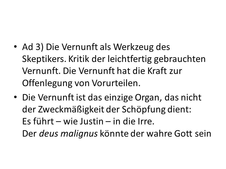 Ad 3) Die Vernunft als Werkzeug des Skeptikers. Kritik der leichtfertig gebrauchten Vernunft.