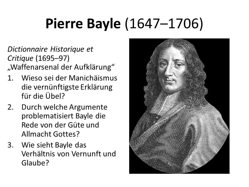 """Pierre Bayle (1647–1706) Dictionnaire Historique et Critique (1695–97) """"Waffenarsenal der Aufklärung 1.Wieso sei der Manichäismus die vernünftigste Erklärung für die Übel."""