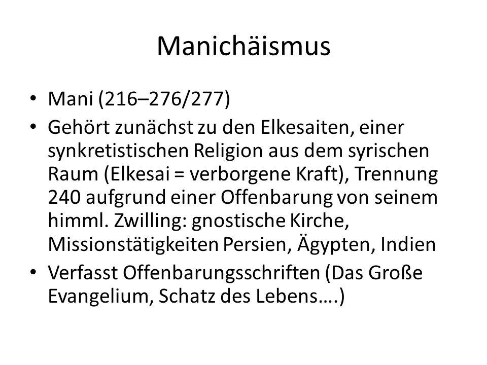 Manichäismus Mani (216–276/277) Gehört zunächst zu den Elkesaiten, einer synkretistischen Religion aus dem syrischen Raum (Elkesai = verborgene Kraft), Trennung 240 aufgrund einer Offenbarung von seinem himml.