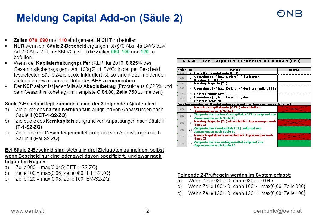 oenb.info@oenb.at - 2 - Meldung Capital Add-on (Säule 2)  Zeilen 070, 090 und 110 sind generell NICHT zu befüllen.  NUR wenn ein Säule 2-Bescheid er