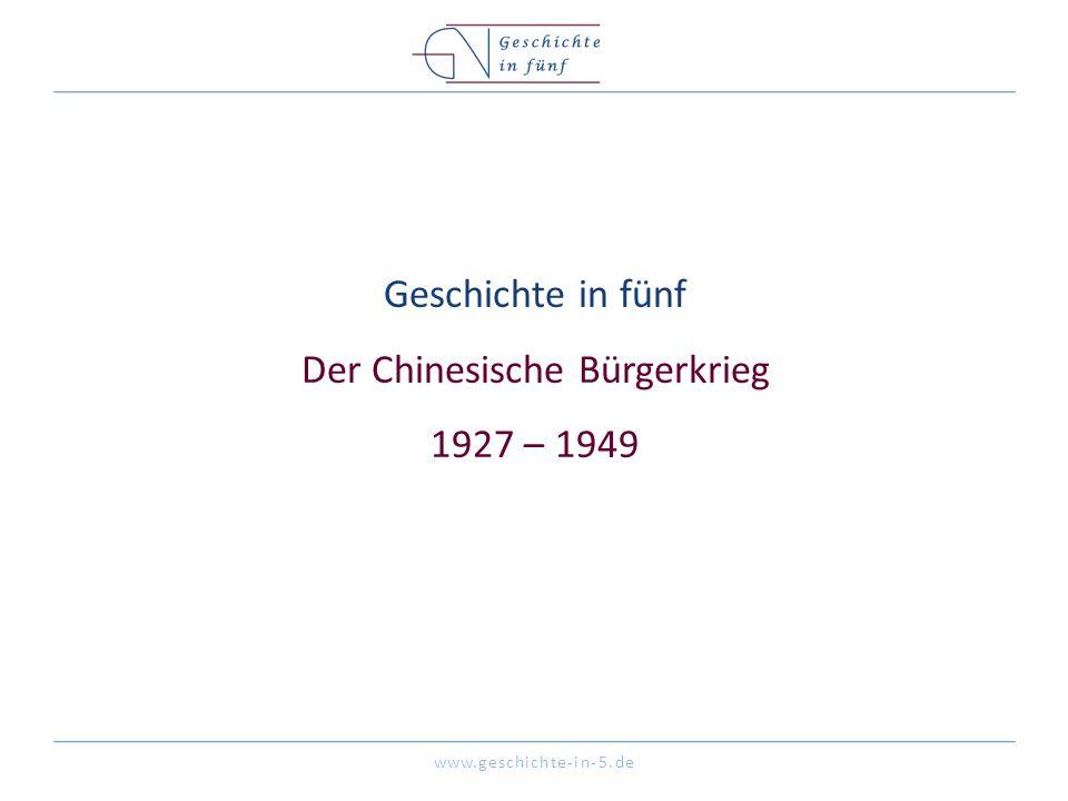 www.geschichte-in-5.de Geschichte in fünf Der Chinesische Bürgerkrieg 1927 – 1949
