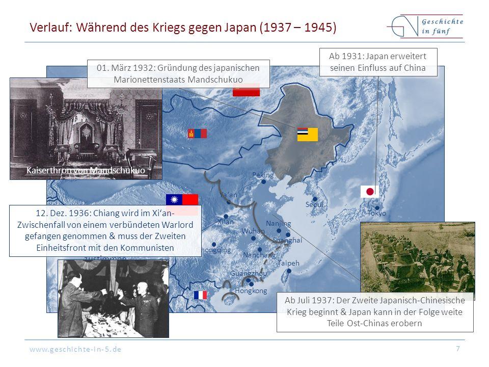 www.geschichte-in-5.de Peking Tokyo Hongkong Shanghai Guangzhou Seoul Nanjing Nanchang Ya'an Xi'an Chongqing Taipeh Wuhan Verlauf: Während des Kriegs gegen Japan (1937 – 1945) 7 Ab 1931: Japan erweitert seinen Einfluss auf China 12.