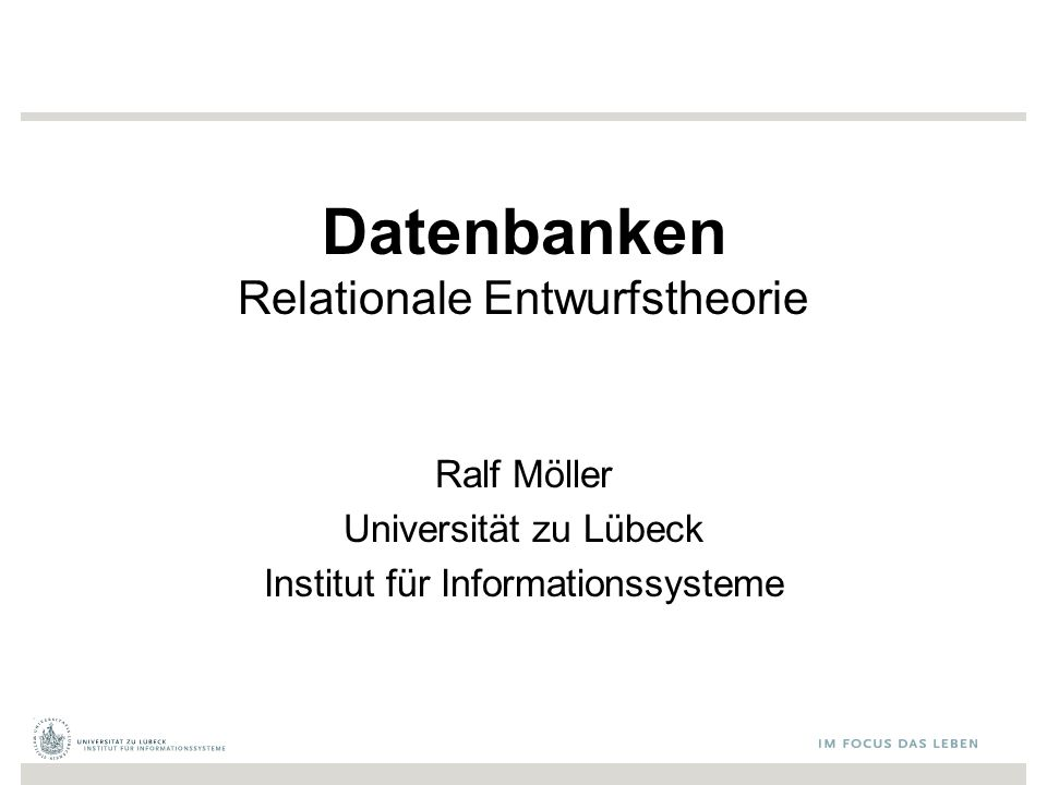 Datenbanken Relationale Entwurfstheorie Ralf Möller Universität zu Lübeck Institut für Informationssysteme