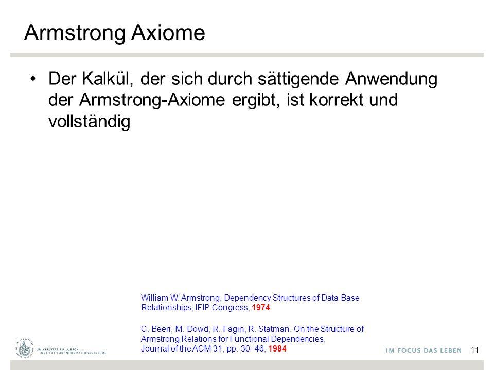Armstrong Axiome Der Kalkül, der sich durch sättigende Anwendung der Armstrong-Axiome ergibt, ist korrekt und vollständig 11 William W.