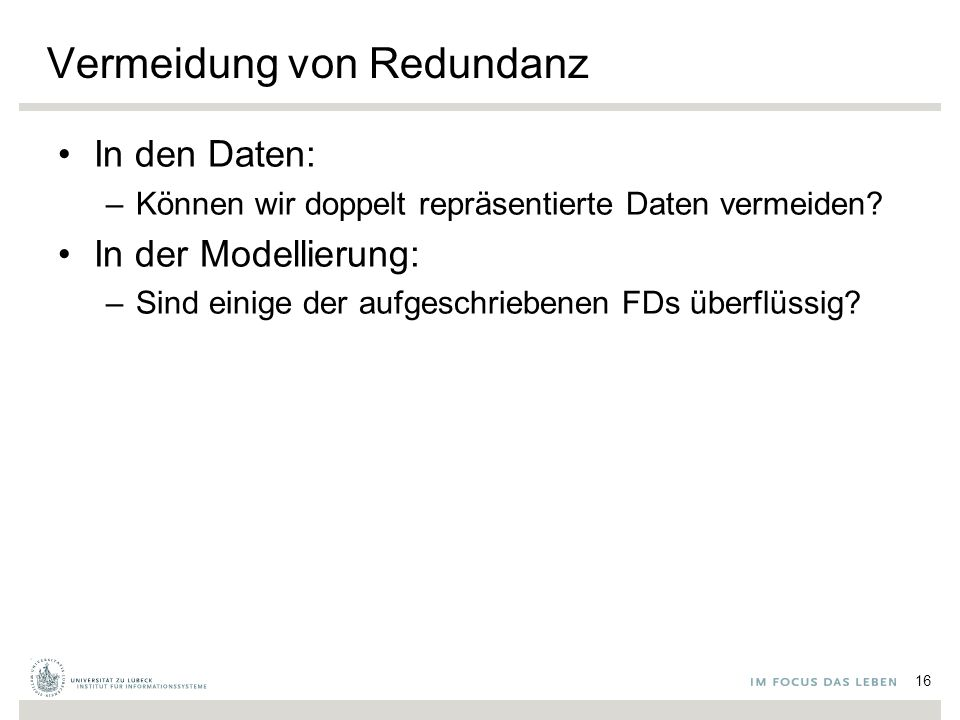 Vermeidung von Redundanz In den Daten: –Können wir doppelt repräsentierte Daten vermeiden.