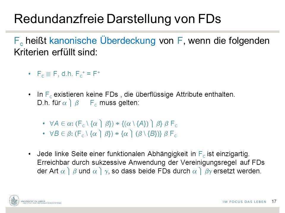 Redundanzfreie Darstellung von FDs F c heißt kanonische Überdeckung von F, wenn die folgenden Kriterien erfüllt sind: F c ≣ F, d.h.