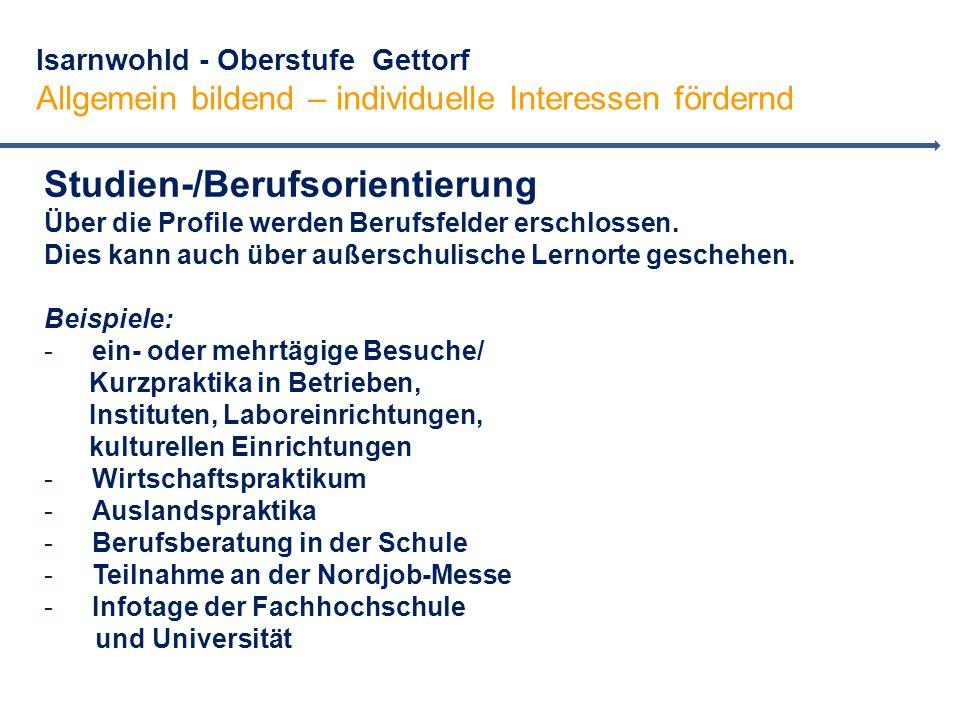 Isarnwohld - Oberstufe Gettorf Allgemein bildend – individuelle Interessen fördernd Studien-/Berufsorientierung Über die Profile werden Berufsfelder erschlossen.