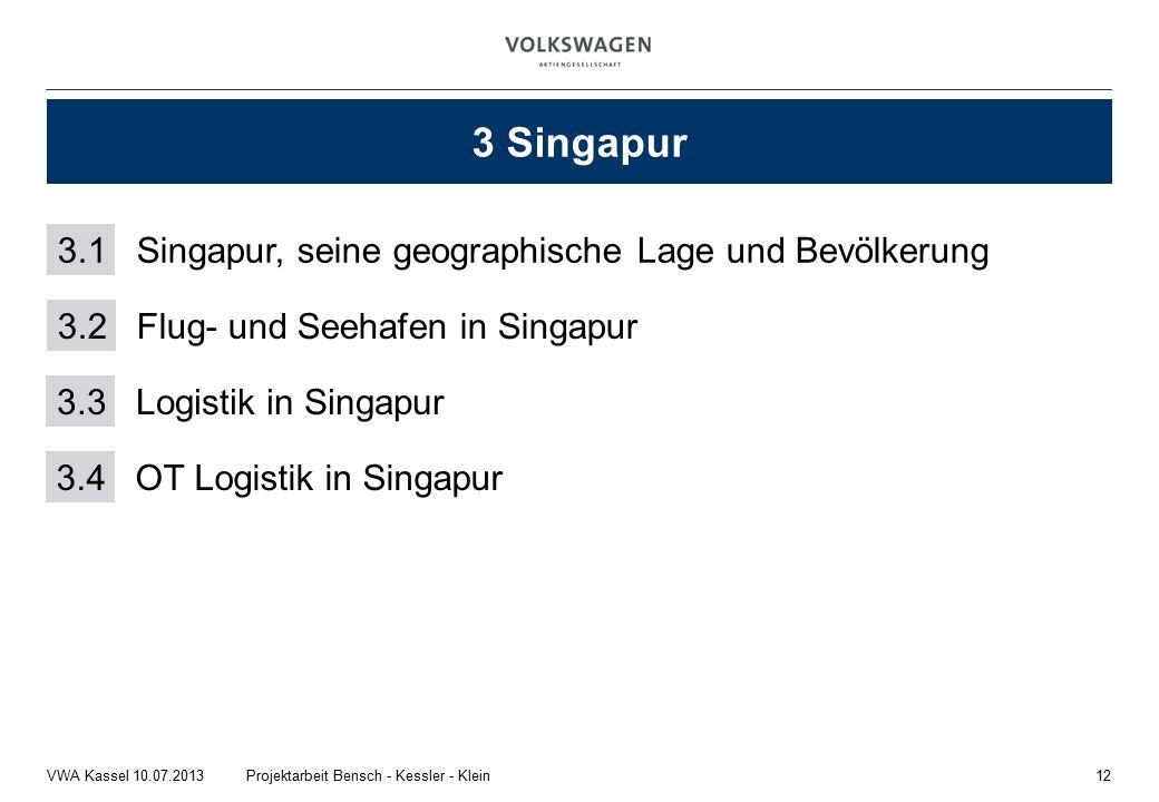 12Projektarbeit Bensch - Kessler - KleinVWA Kassel 10.07.2013 3 Singapur 3.1Singapur, seine geographische Lage und Bevölkerung 3.2 Flug- und Seehafen in Singapur 3.3 Logistik in Singapur 3.4 OT Logistik in Singapur