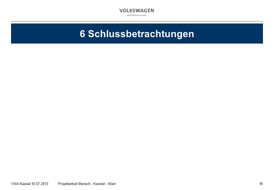 18Projektarbeit Bensch - Kessler - KleinVWA Kassel 10.07.2013 6 Schlussbetrachtungen