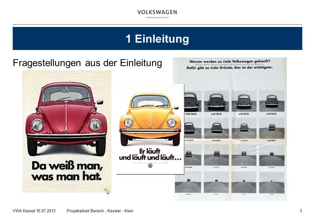 Fragestellungen aus der Einleitung 3Projektarbeit Bensch - Kessler - KleinVWA Kassel 10.07.2013 1 Einleitung