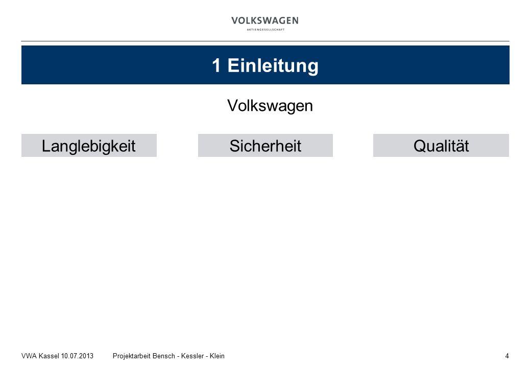 Volkswagen 4Projektarbeit Bensch - Kessler - KleinVWA Kassel 10.07.2013 1 Einleitung LanglebigkeitSicherheitQualität