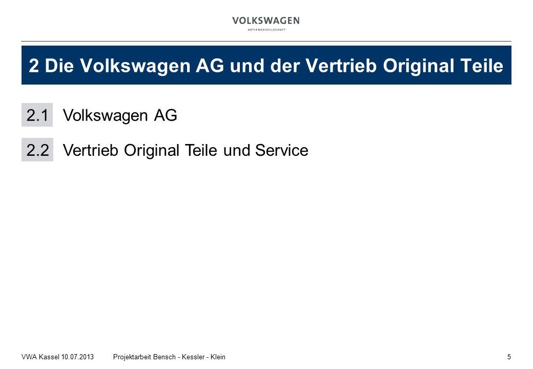 5Projektarbeit Bensch - Kessler - KleinVWA Kassel 10.07.2013 2 Die Volkswagen AG und der Vertrieb Original Teile 2.1Volkswagen AG 2.2 Vertrieb Original Teile und Service