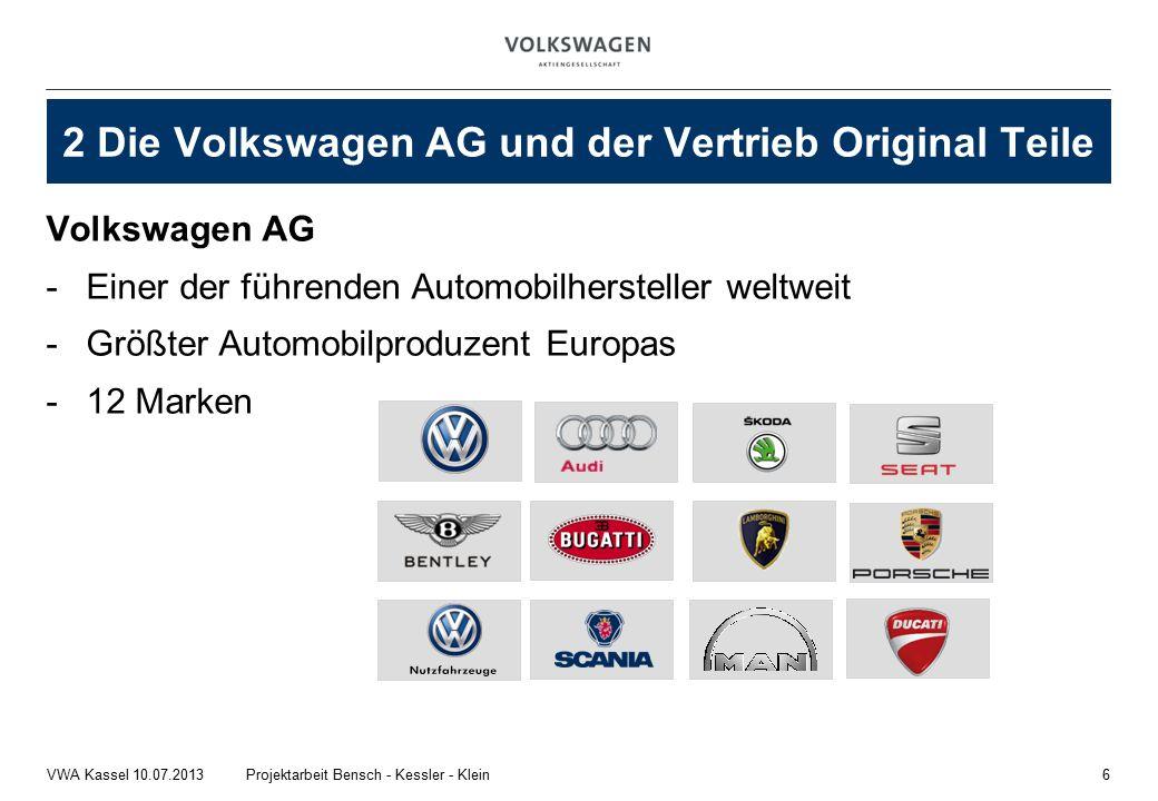 Volkswagen AG -Einer der führenden Automobilhersteller weltweit -Größter Automobilproduzent Europas -12 Marken 6Projektarbeit Bensch - Kessler - KleinVWA Kassel 10.07.2013 2 Die Volkswagen AG und der Vertrieb Original Teile