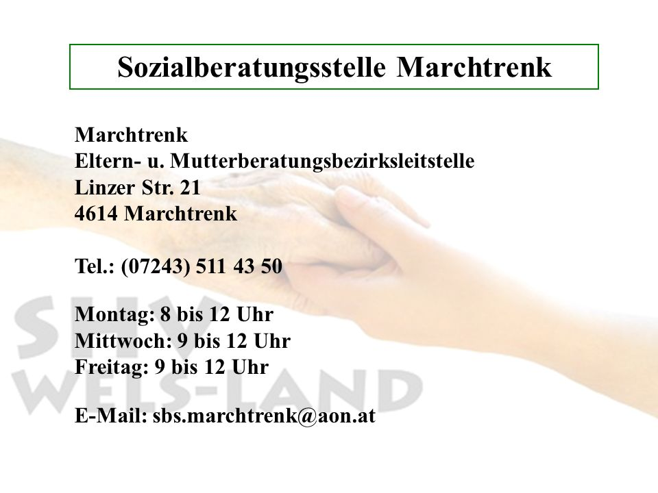 Sozialberatungsstelle Marchtrenk Marchtrenk Eltern- u. Mutterberatungsbezirksleitstelle Linzer Str. 21 4614 Marchtrenk Tel.: (07243) 511 43 50 Montag: