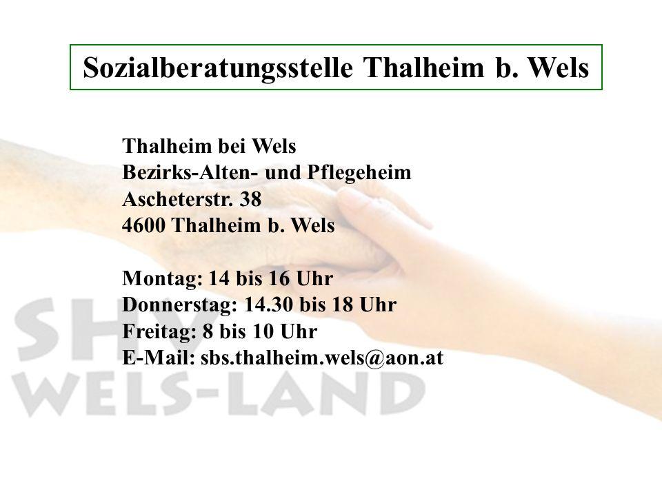 Sozialberatungsstelle Thalheim b. Wels Thalheim bei Wels Bezirks-Alten- und Pflegeheim Ascheterstr. 38 4600 Thalheim b. Wels Montag: 14 bis 16 Uhr Don