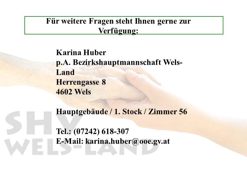 Für weitere Fragen steht Ihnen gerne zur Verfügung: Karina Huber p.A. Bezirkshauptmannschaft Wels- Land Herrengasse 8 4602 Wels Hauptgebäude / 1. Stoc