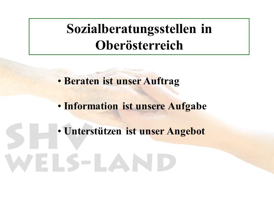 Sozialberatungsstellen in Oberösterreich Beraten ist unser Auftrag Information ist unsere Aufgabe Unterstützen ist unser Angebot