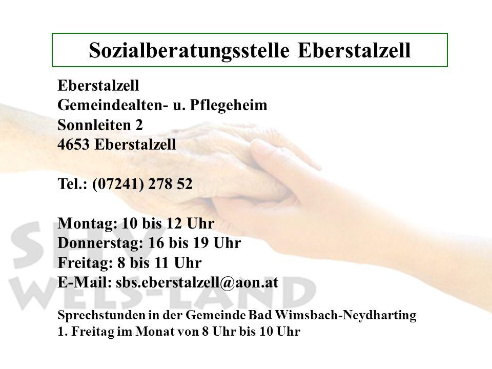 Sozialberatungsstelle Eberstalzell Eberstalzell Gemeindealten- u. Pflegeheim Sonnleiten 2 4653 Eberstalzell Tel.: (07241) 278 52 Montag: 10 bis 12 Uhr