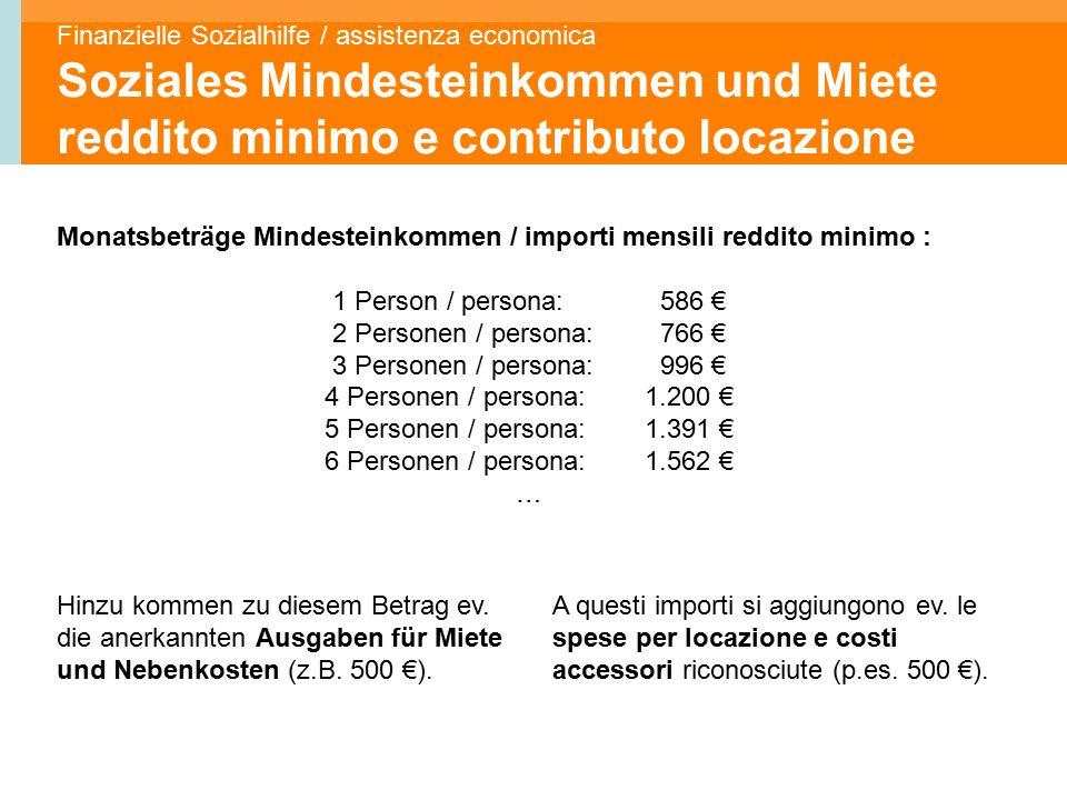 Finanzielle Sozialhilfe / assistenza economica Soziales Mindesteinkommen und Miete reddito minimo e contributo locazione A questi importi si aggiungono ev.