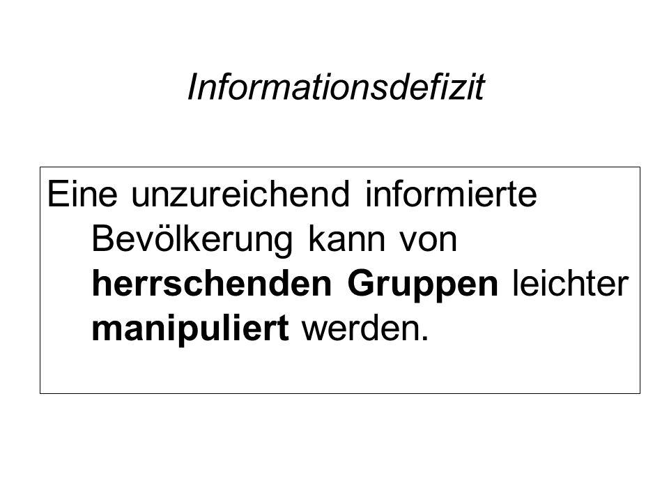 Informationsdefizit Eine unzureichend informierte Bevölkerung kann von herrschenden Gruppen leichter manipuliert werden.