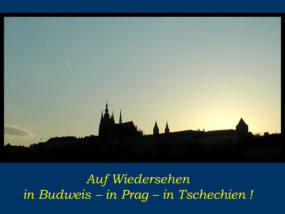 Auf Wiedersehen in Budweis – in Prag – in Tschechien !
