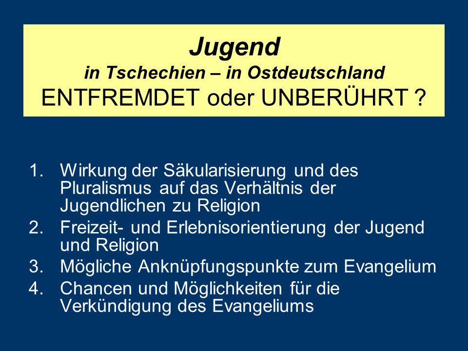 Jugend in Tschechien – in Ostdeutschland ENTFREMDET oder UNBERÜHRT .