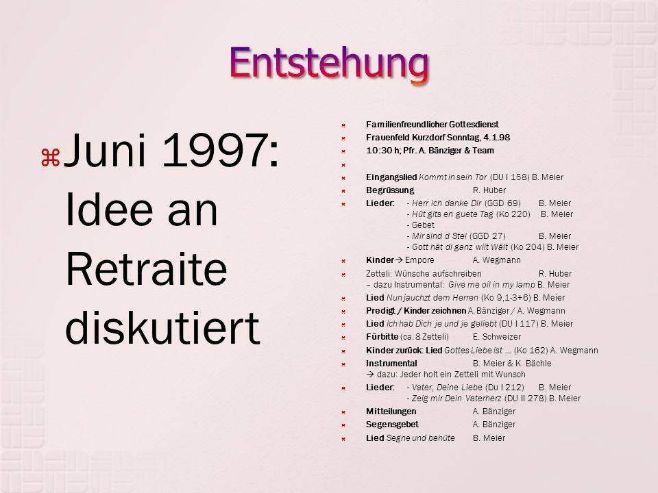  Juni 1997: Idee an Retraite diskutiert  Familienfreundlicher Gottesdienst  Frauenfeld Kurzdorf Sonntag, 4.1.98  10:30 h; Pfr.