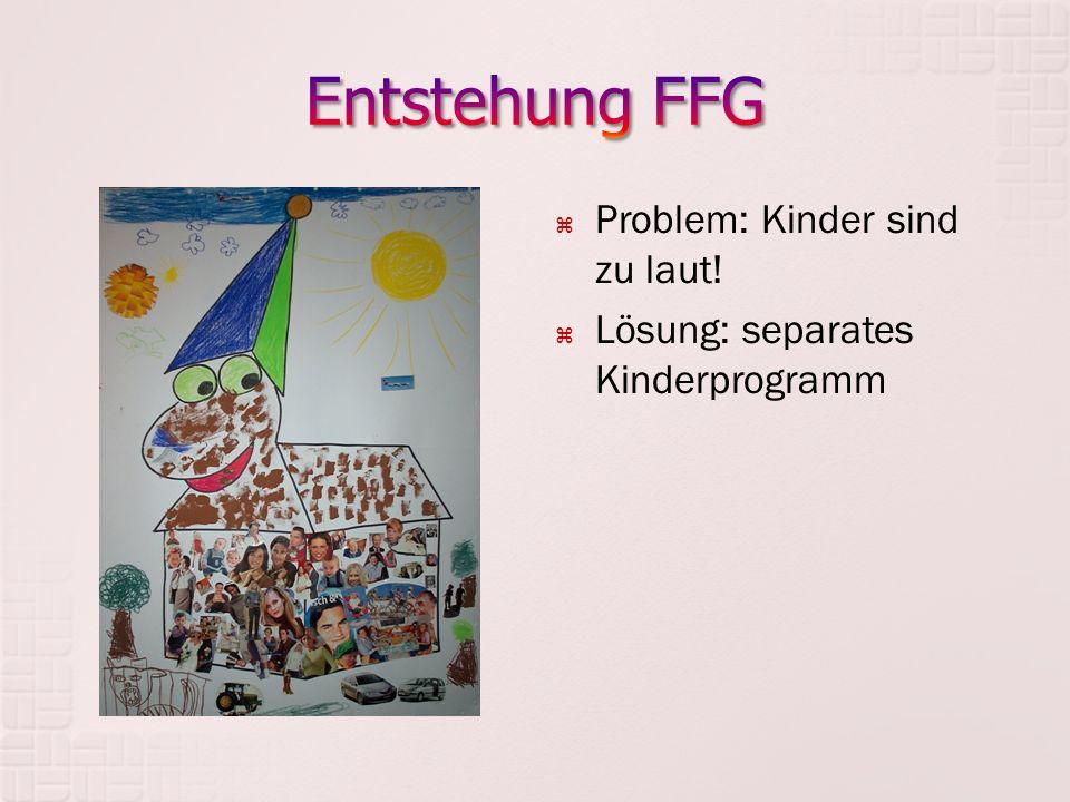  Problem: Kinder sind zu laut!  Lösung: separates Kinderprogramm