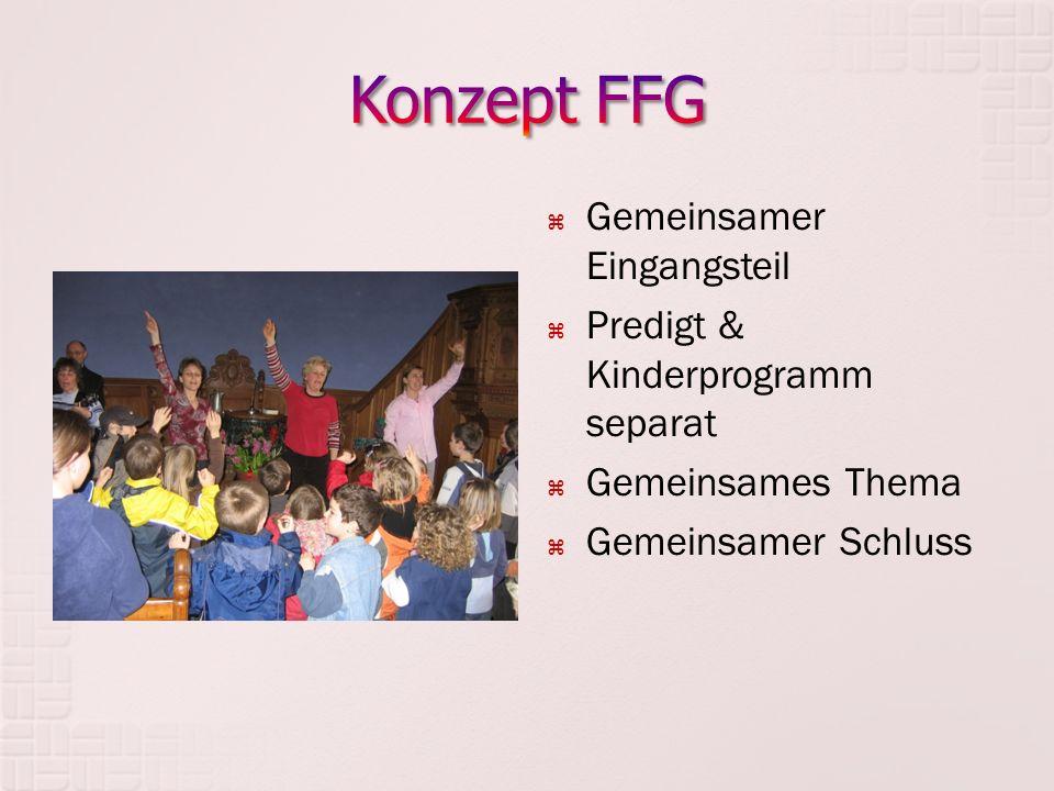  Gemeinsamer Eingangsteil  Predigt & Kinderprogramm separat  Gemeinsames Thema  Gemeinsamer Schluss