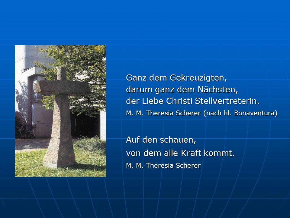 Ganz dem Gekreuzigten, darum ganz dem Nächsten, der Liebe Christi Stellvertreterin. M. M. Theresia Scherer (nach hl. Bonaventura) Auf den schauen, von