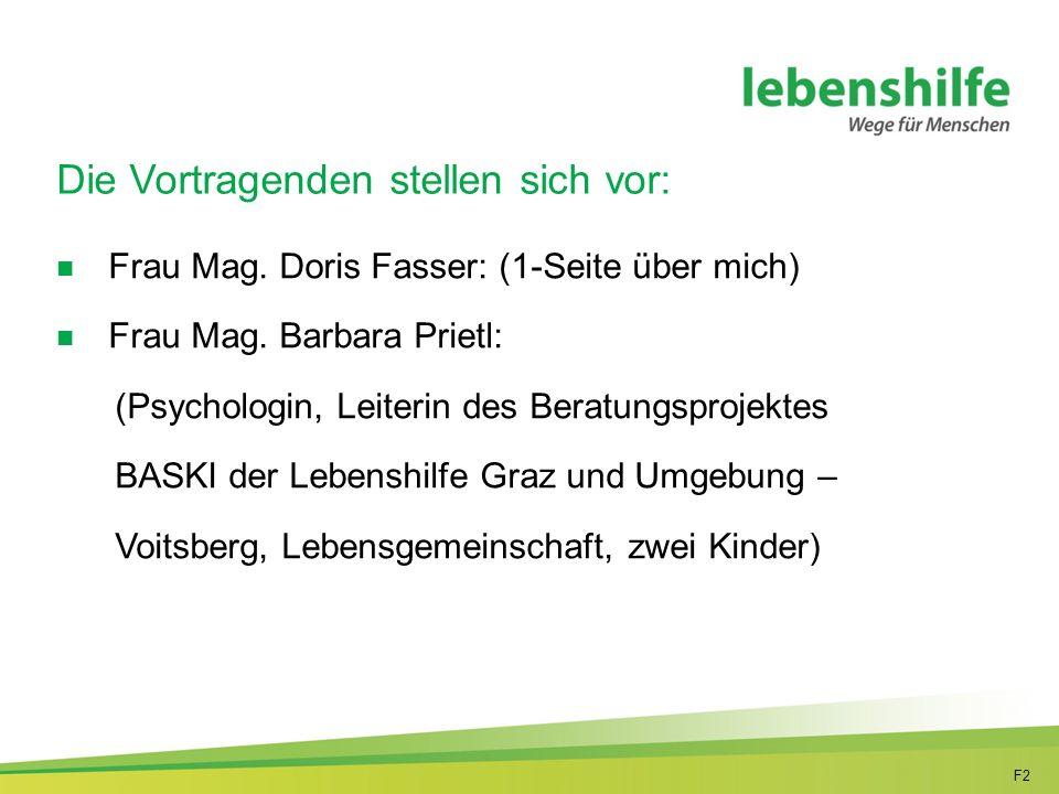 F2 Die Vortragenden stellen sich vor: Frau Mag. Doris Fasser: (1-Seite über mich) Frau Mag.