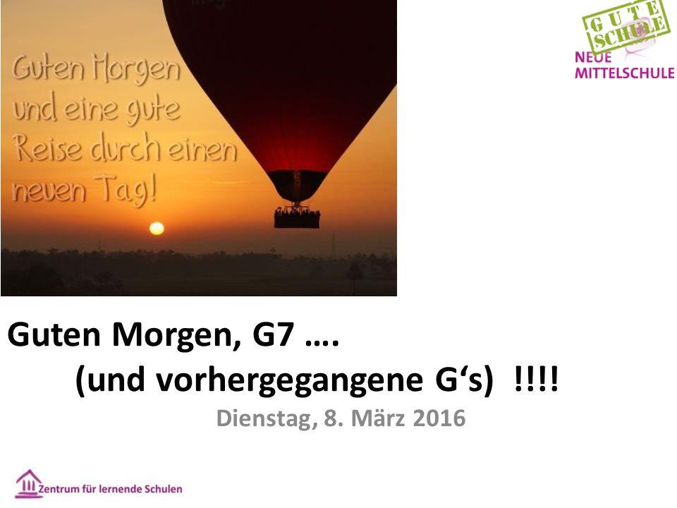 Dienstag, 8. März 2016 Guten Morgen, G7 …. (und vorhergegangene G's) !!!!