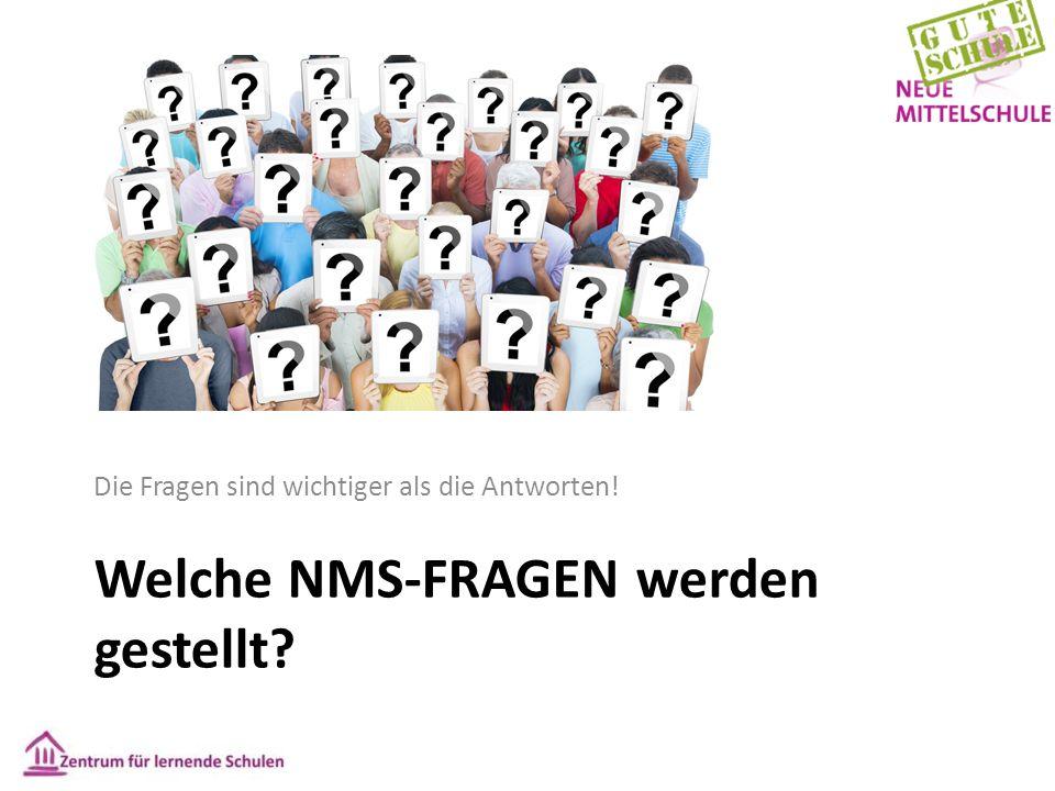 Welche NMS-FRAGEN werden gestellt? Die Fragen sind wichtiger als die Antworten!