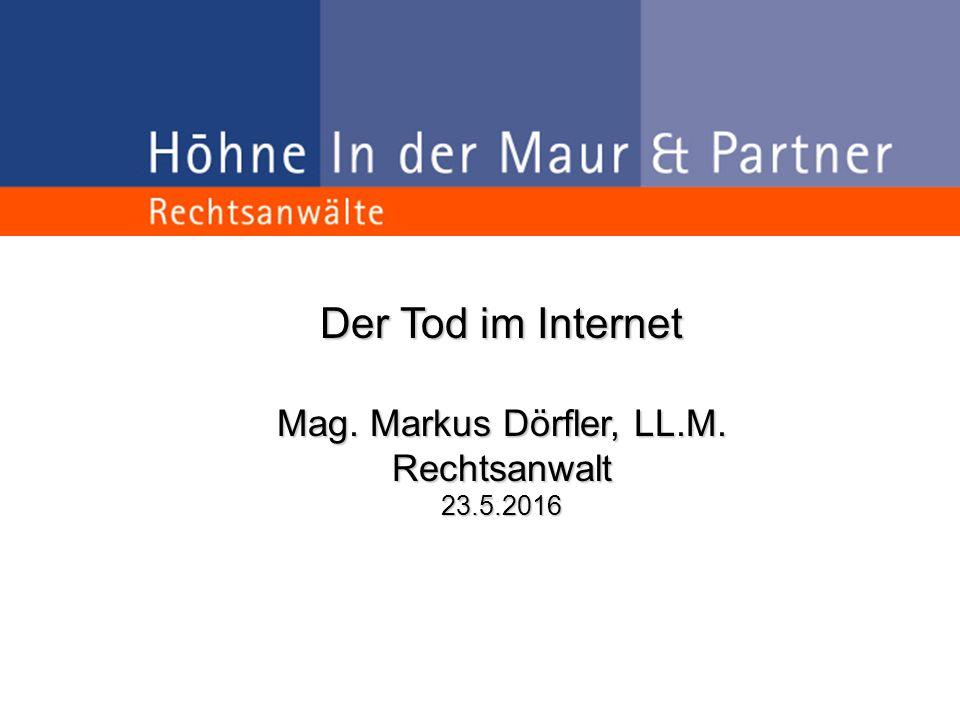 Der Tod im Internet Mag. Markus Dörfler, LL.M. Rechtsanwalt23.5.2016