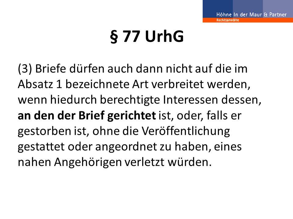 § 77 UrhG (3) Briefe dürfen auch dann nicht auf die im Absatz 1 bezeichnete Art verbreitet werden, wenn hiedurch berechtigte Interessen dessen, an den