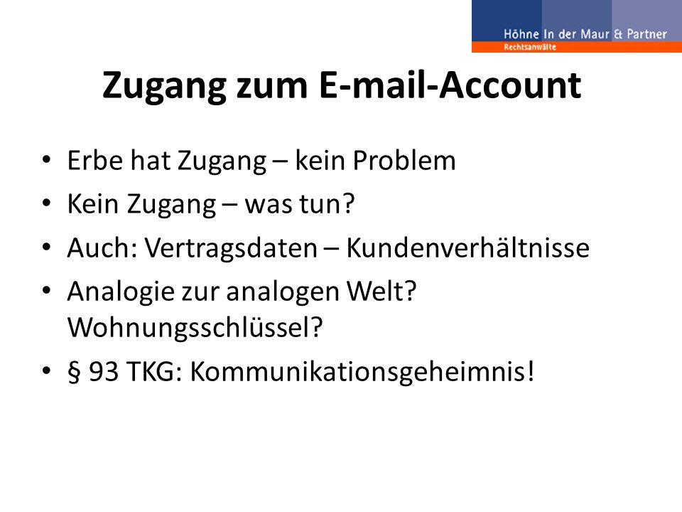 Zugang zum E-mail-Account Erbe hat Zugang – kein Problem Kein Zugang – was tun? Auch: Vertragsdaten – Kundenverhältnisse Analogie zur analogen Welt? W