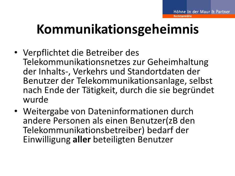 Kommunikationsgeheimnis Verpflichtet die Betreiber des Telekommunikationsnetzes zur Geheimhaltung der Inhalts-, Verkehrs und Standortdaten der Benutze