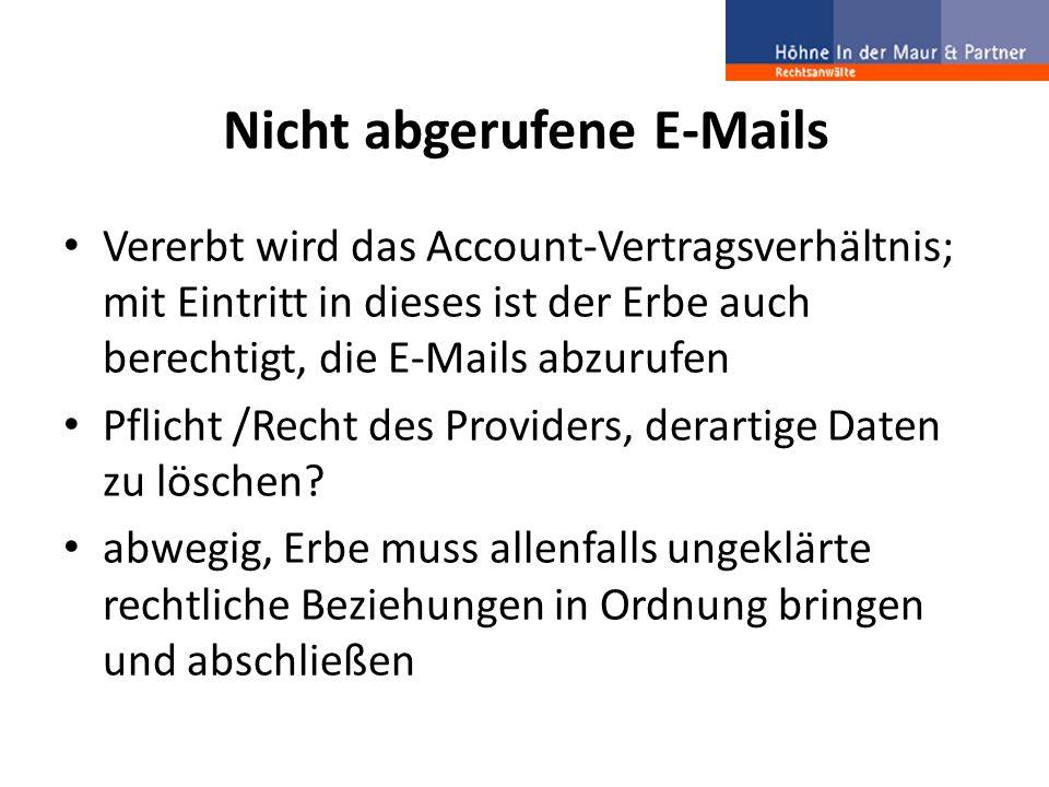 Nicht abgerufene E-Mails Vererbt wird das Account-Vertragsverhältnis; mit Eintritt in dieses ist der Erbe auch berechtigt, die E-Mails abzurufen Pflic