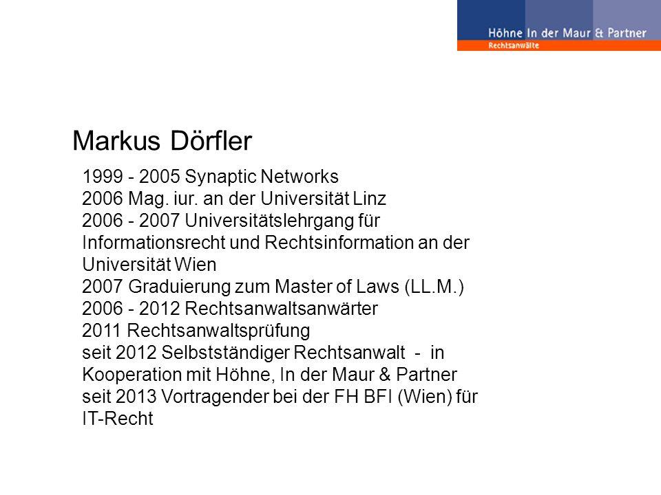 Markus Dörfler 1999 - 2005 Synaptic Networks 2006 Mag. iur. an der Universität Linz 2006 - 2007 Universitätslehrgang für Informationsrecht und Rechtsi