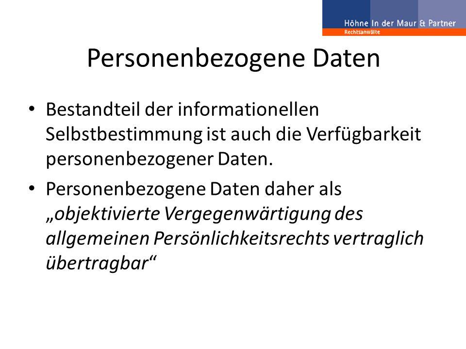 Personenbezogene Daten Bestandteil der informationellen Selbstbestimmung ist auch die Verfügbarkeit personenbezogener Daten. Personenbezogene Daten da