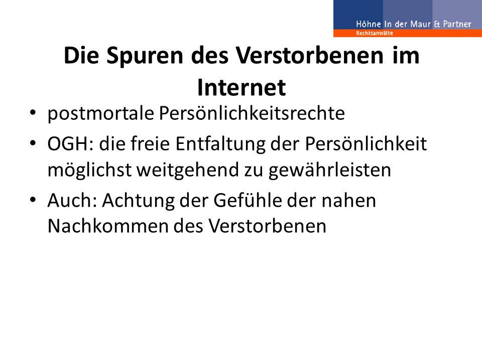 Die Spuren des Verstorbenen im Internet postmortale Persönlichkeitsrechte OGH: die freie Entfaltung der Persönlichkeit möglichst weitgehend zu gewährl