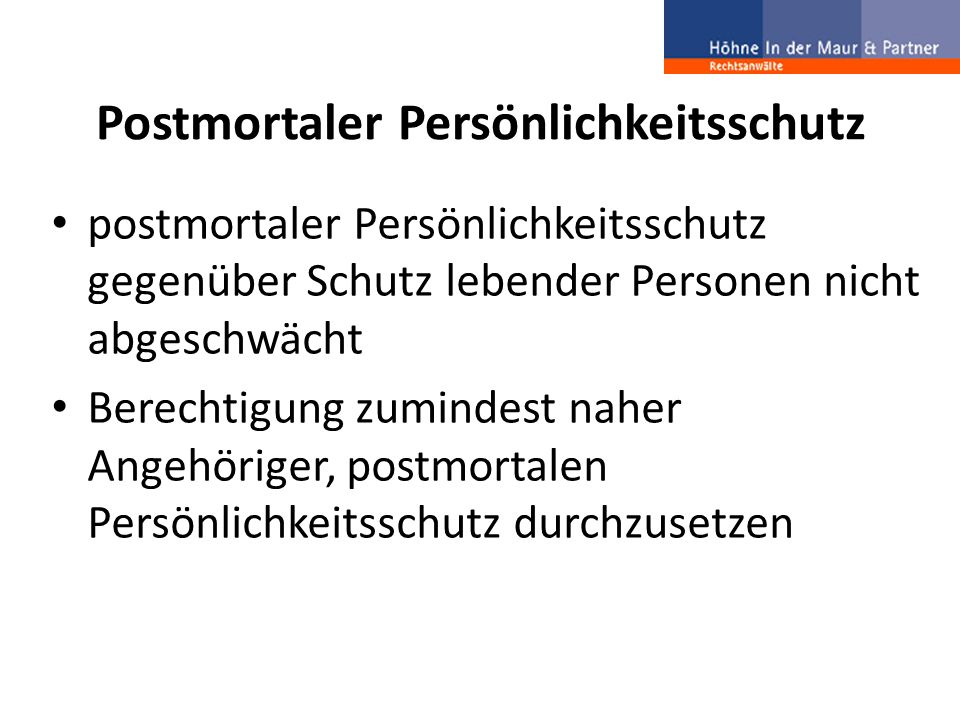 Postmortaler Persönlichkeitsschutz postmortaler Persönlichkeitsschutz gegenüber Schutz lebender Personen nicht abgeschwächt Berechtigung zumindest nah