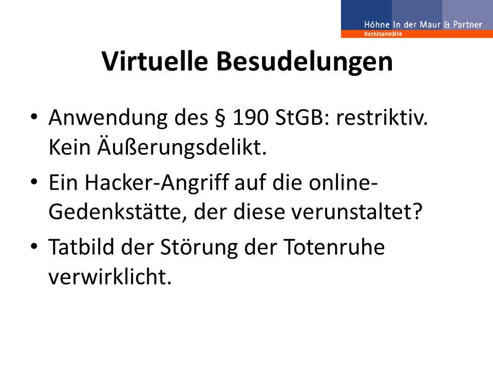 Virtuelle Besudelungen Anwendung des § 190 StGB: restriktiv. Kein Äußerungsdelikt. Ein Hacker-Angriff auf die online- Gedenkstätte, der diese verunsta