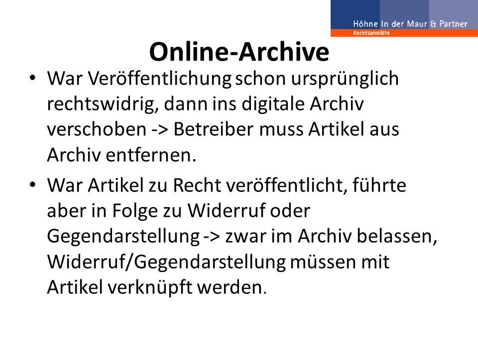 Online-Archive War Veröffentlichung schon ursprünglich rechtswidrig, dann ins digitale Archiv verschoben -> Betreiber muss Artikel aus Archiv entferne