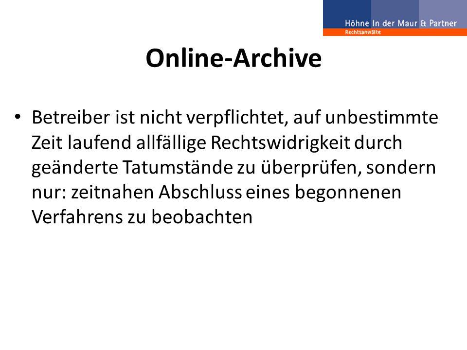 Online-Archive Betreiber ist nicht verpflichtet, auf unbestimmte Zeit laufend allfällige Rechtswidrigkeit durch geänderte Tatumstände zu überprüfen, s