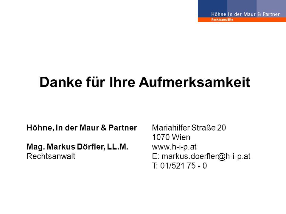 Danke für Ihre Aufmerksamkeit Höhne, In der Maur & Partner Mag. Markus Dörfler, LL.M. Rechtsanwalt Mariahilfer Straße 20 1070 Wien www.h-i-p.at E: mar