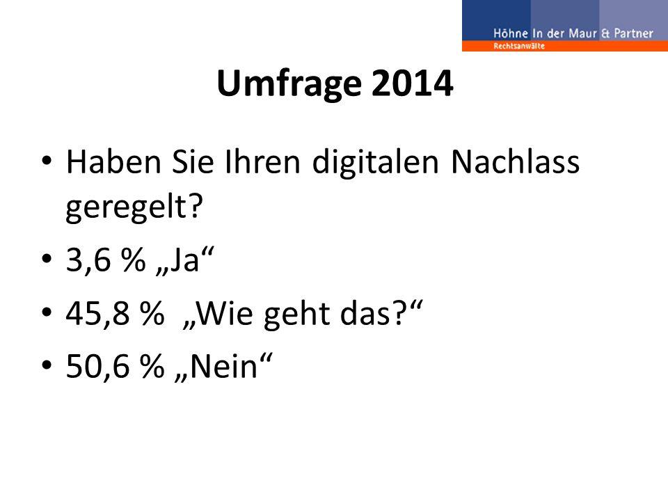 """Umfrage 2014 Haben Sie Ihren digitalen Nachlass geregelt? 3,6 % """"Ja"""" 45,8 % """"Wie geht das?"""" 50,6 % """"Nein"""""""