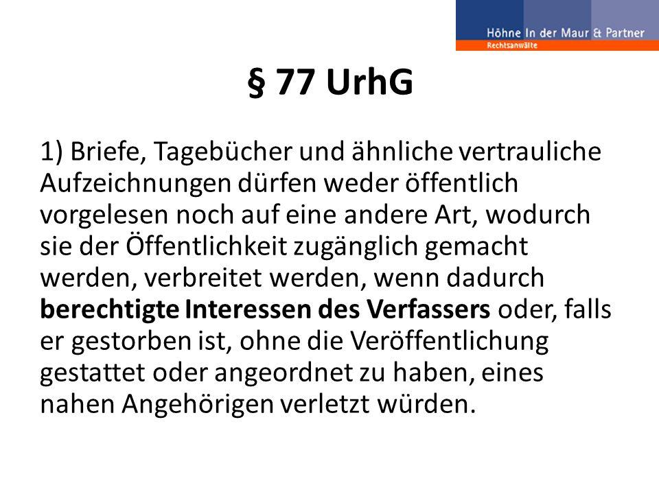 § 77 UrhG (3) Briefe dürfen auch dann nicht auf die im Absatz 1 bezeichnete Art verbreitet werden, wenn hiedurch berechtigte Interessen dessen, an den der Brief gerichtet ist, oder, falls er gestorben ist, ohne die Veröffentlichung gestattet oder angeordnet zu haben, eines nahen Angehörigen verletzt würden.